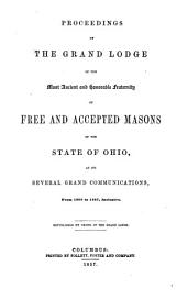 Proceedings of the Grand Lodge of the Most Ancient and Honorable Fraternity of Free and Accepted Masons of the State of Ohio: At Its Several Grand Communications, from 1808 to [1857], Inclusive
