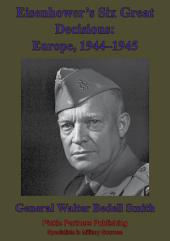 Eisenhower's Six Great Decisions: Europe, 1944–1945