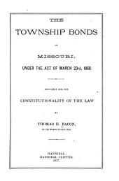 The Township Bonds of Missouri, Under the Act of March 23rd, 1868: Argument for the Constitutionality of the Law