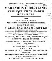 Diss. hist. theol. de martyriis Christianis variisque circa eadem notandis
