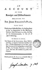An Account of the Receipts and Disbursements Relating to Sir John Fielding's Plan, for the Preserving of Distressed Boys, by Sending Them to Sea, ...