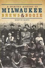 A Spirited History of Milwaukee Brews & Booze