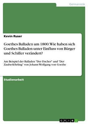 Goethes Balladen um 1800  Wie haben sich Goethes Balladen unter Einfluss von B  rger und Schiller ver  ndert  PDF