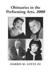 Obituaries in the Performing Arts, 2000: Film, Television, Radio, Theatre, Dance, Music, Cartoons and Pop Culture
