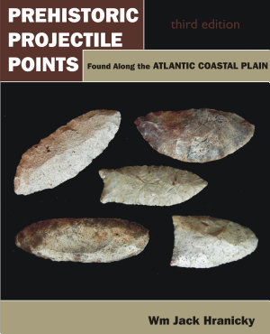 Prehistoric Projectile Points Found Along the Atlantic Coastal Plain