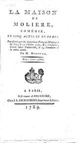 La maison de Molière: comédie en cinq actes & en prose