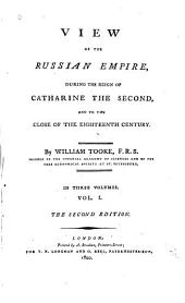 View of the Russian Empire: During the Reign of Catharine the Second, and to the Close of the Eighteenth Century, Volume 1