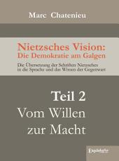 Nietzsches Vision: Die Demokratie am Galgen. Teil 2: Vom Willen zur Macht