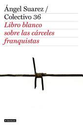 El libro blanco de las cárceles franquistas