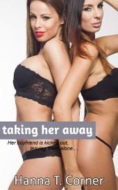 Taking Her Away (Lesbian Cheating Erotica)
