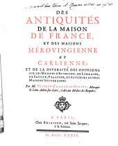 Des Antiquités De La Maison De France, Et Des Maisons Mérovingienne Et Carlienne: Et De La Diversité Des Opinions Sur Les Maisons D'Autriche, De Lorraine ...