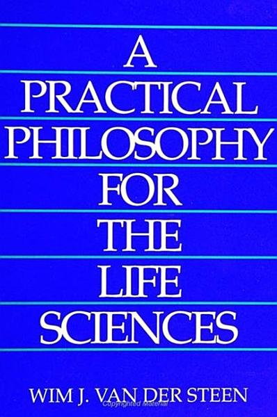 Practical Philosophy For The Life Sciences A