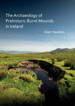 The Archaeology of Prehistoric Burnt Mounds in Ireland