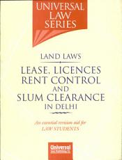 Universal Law Series Land Laws Lease  Licences Rent Control and Slum Clearance in Delhi PDF