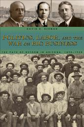Politics, Labor, and the War on Big Business: The Path of Reform in Arizona, 1890-1920