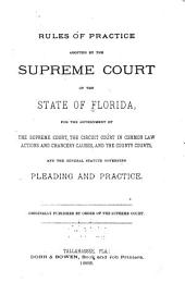 Rules of Practice Adopted by the Supreme Court of the State of Florida: For the Government of the Supreme Court, the Circuit Court in Common Law Actions, and the General Statute Governing Pleading and Practice