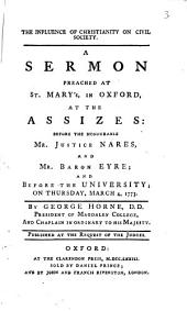The Influence of Christianity on Civil Society: A Sermon Preached at St. Mary's, in Oxford, at the Assizes: ... and Before the University; on Thursday, March 4, 1773