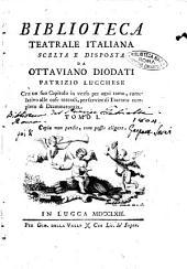 Biblioteca teatrale italiana scelta e disposta da Ottaviano Diodati patrizio lucchese con un suo capitolo in verso per ogni tomo, correlativo alle cose teatrali, per servire di trattato completo di drammaturgia. Tomo 1 \-12!: Volume 1