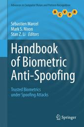 Handbook of Biometric Anti-Spoofing: Trusted Biometrics under Spoofing Attacks