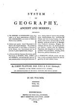 A System of Geography, Ancient and Modern: In 6 Volumes, Volume 6