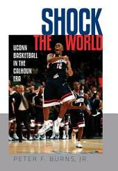 Shock the World: UConn Basketball in the Calhoun Era