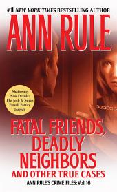 Fatal Friends, Deadly Neighbors: Ann Rule's Crime Files, Volume 16