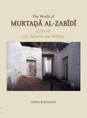 The World of Murtada Al-Zabidi: 1732-91 Life, Networks and Writings