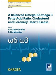 A Balanced Omega 6 omega 3 Fatty Acid Ratio  Cholesterol and Coronary Heart Disease Book