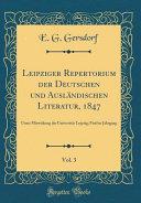 Leipziger Repertorium Der Deutschen Und Ausländischen Literatur, 1847, Vol. 3: Unter Mitwirkung Der Universität Leipzig; Fünfter Jahrgang (Classic Rep