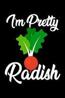 I'm Pretty Radish