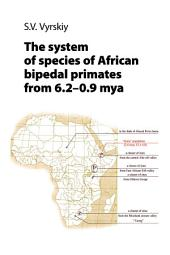 The system of species of African bipedal primates from 6.2–0.9 mya