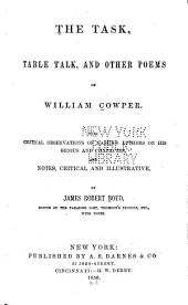 The Task, Table Talk, and Other Poems, of William Cowper: With Critical Observations of Various Authors on His Genius and Character, and Notes Critical and Illustrative