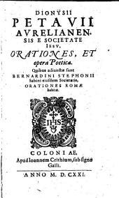 Dionysii Petavii Aurelianensis e Societate Iesu orationes et opera poetica: quibus adiunctae sunt Bernardini Stephonii Sabini eiusdem Societatis orationes Romae habitae