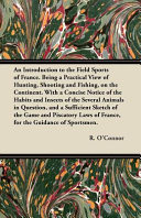 An Introduction to the Field Sports of France. Being a Practical View of Hunting, Shooting and Fishing, on the Continent. with a Concise Notice Of
