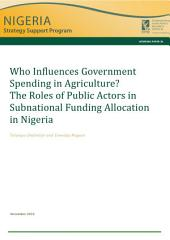 Who influences government spending in agriculture?: The roles of public actors in subnational funding allocation in Nigeria