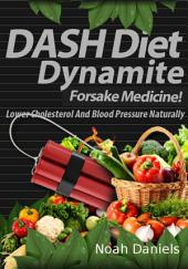 DASH Diet Dynamite: Lower Cholesterol And Blood Pressure Naturally