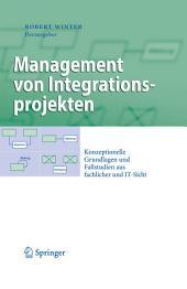 Management von Integrationsprojekten: Konzeptionelle Grundlagen und Fallstudien aus fachlicher und IT-Sicht