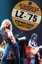 LZ-'75: The Lost Chronicles of Led Zeppelin's 1975 American Tour