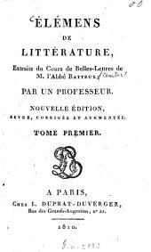 Élémens de littérature: extraits du Cours de Belles-Lettres de M. l'Abbé Batteux, Volume1