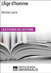 L'Âge d'homme de Michel Leiris: Les Fiches de lecture d'Universalis