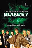 A History and Critical Analysis of Blake   s 7  the 1978   1981 British Television Space Adventure PDF