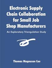 Electronic Supply Chain Collaboration for Small Job Shop Manufacturers: An Exploratory Triangulation Study