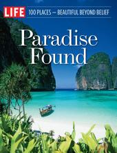 LIFE Paradise Found: 100 Places - Beautiful Beyond Belief