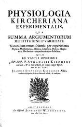 Physiologia Kircheriana experimentalis: qua summa argumentorum multitudine et varietate naturalium rerum scientia per experimenta physica, mathematica, medica, chymica, musica, magnetica, mechanica comprobatur atque stabilitur