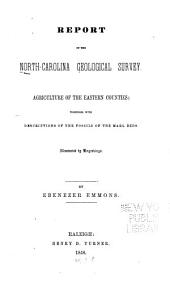 Report of the North Carolina Geological Survey: Agriculture of the Eastern Counties; Together with Descriptions of the Fossils of the Marl Beds ...
