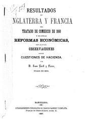 Resultados en Inglaterra y Francia del tratado de comercio de 1860: y de otras reformas económicas : con algunas observaciones sobre cuestiones de hacienda