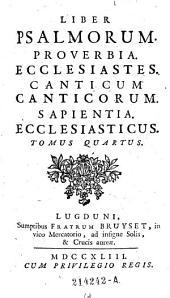 Liber Psalmorum. Proverbia. Ecclesiastes. Canticum Canticorum. Sapientia Ecclesiasticus: Volume 4