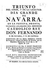 Triunfo del amor y de la lealtad: día grande de Navarra en la aclamación del serenisimo Catholico Rey don Fernando II de Navarra y VI de Castilla en el día 21 de agosto de 1746