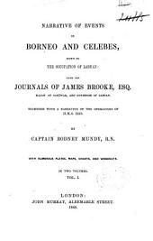 Narrative of Events in Borneo and Celebes, Down to the Occupation of Labuan, from the Journals of James Brooke, Rajah of Sarāwak, and Governor of Labuan: Together with a Narrative of the Operations of H.M.S. Iris, Volume 1