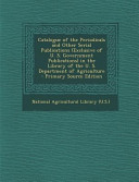 Catalogue of the Periodicals and Other Serial Publications  Exclusive of U  S  Government Publications  in the Library of the U  S  Department of Agriculture   Primary Source Edition PDF